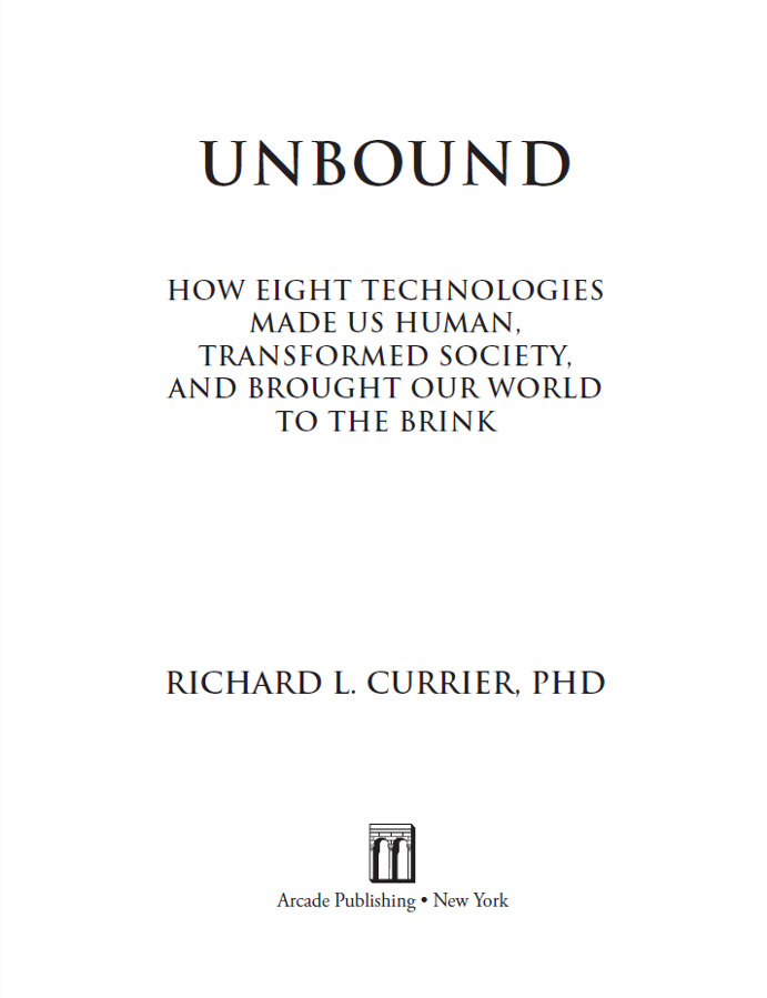 and Brought Our World to the Brink Transformed Society How Eight Technologies Made Us Human Unbound